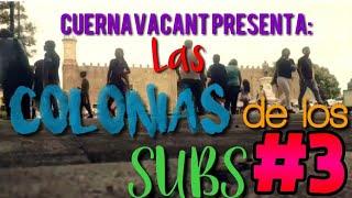 Julio Montaño// Las colonias de los Subs #3