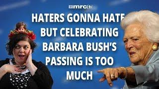 Haters Gonna Hate, But Celebrating Barbara Bush