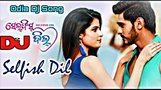 selfie dil odia movie song | SELFISH DIL Dj | Humanne Sagar (New Odia Remix) Dj Deba | Odia Dj Song