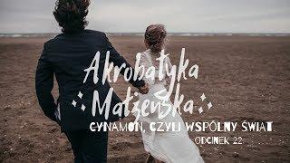Akrobatyka małżeńska [#22] Cynamon, czyli wspólny świat