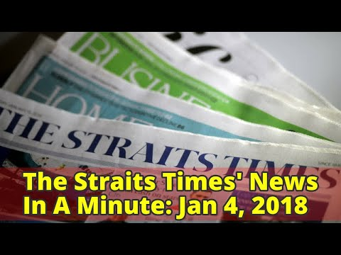 The Straits Times' News In A Minute: Jan 4, 2018