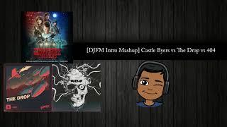 [DJFM Intro Mashup] Castle Byers vs The Drop vs 404 (Nitti Gritti Remix)