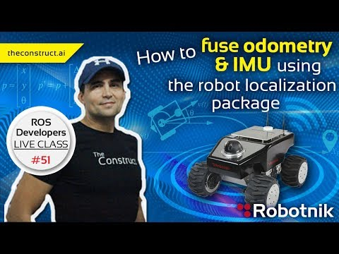 ROS Developers Live-Class #51: How to fuse odometry & IMU using the robot_localization package