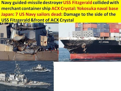 USS Fitzgerald collided with merchant container ship ACX Crystal: Japan: 7 US Navy sailors dead