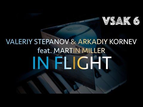 Valeriy Stepanov & Arkadiy Kornev | In Flight (feat. Martin Miller)