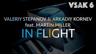Download Valeriy Stepanov & Arkadiy Kornev | In Flight (feat. Martin Miller) Mp3 and Videos