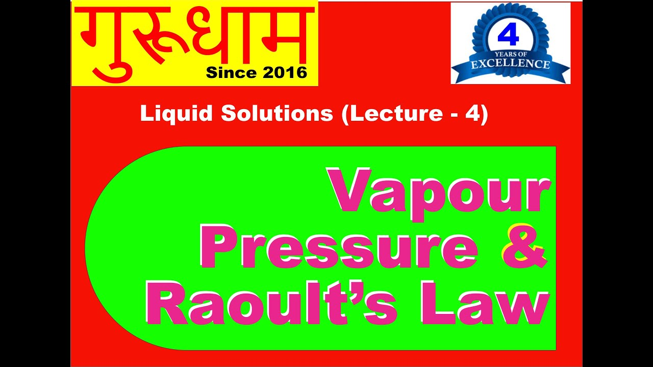 Liquid Solutions Lecture 4 ( Raoult's Law & Vapour ...