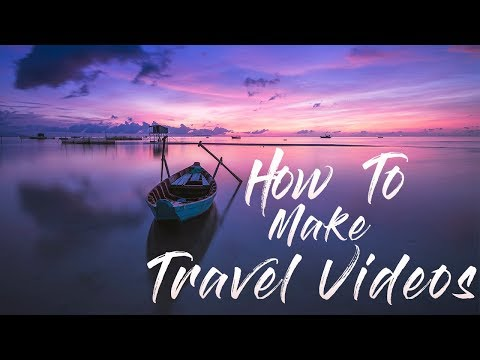 How to make a TRAVEL VIDEO!