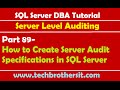 SQL Server DBA Tutorial 89-How to Create Server Audit Specifications in SQL Server