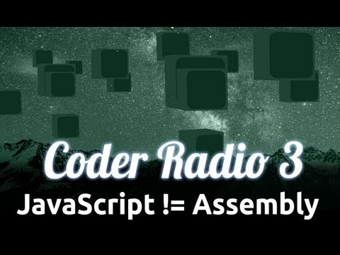JavaScript != Assembly | Coder Radio 3