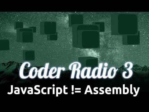 JavaScript != Assembly | Coder Radio 3