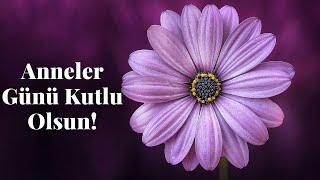 EN GÜZEL ANNELER GÜNÜ SÖZLERİ / ANNELER GÜNÜ ŞARKISI