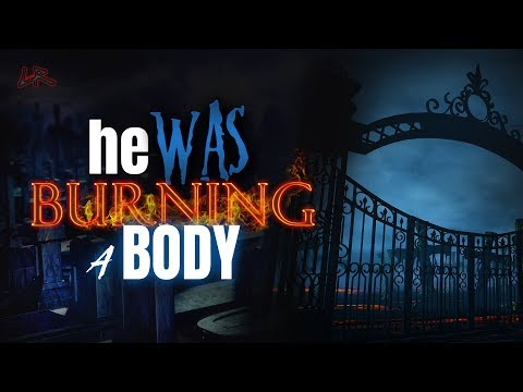 He Was Burning a BODY! | 4 True FREAKY Stories From Reddit
