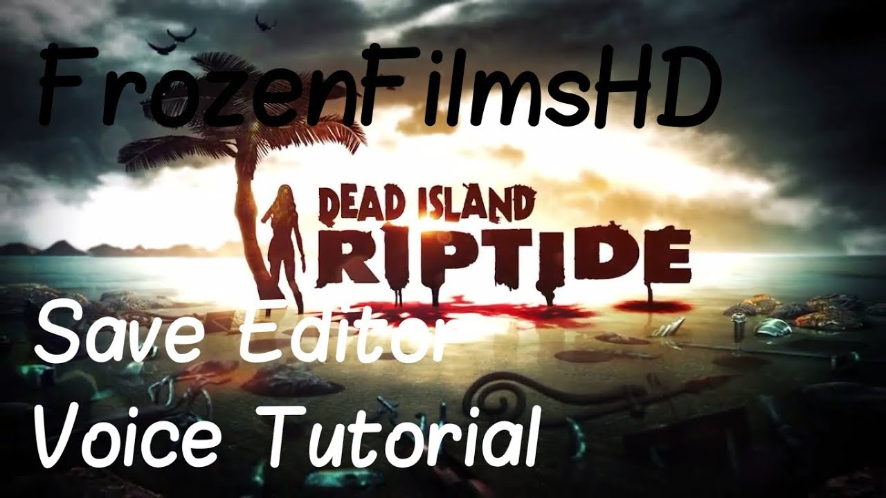 Dead Island Riptide Save Editor | Voice Tutorial | Results At The End! by  FrozenFilmsHD