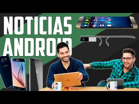 Noticias Android: Clon S6 edge, OnePlus 2 Mini, Google Glass 2 y mucho más