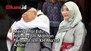 Download Video Mengenal Estu Handayani Mantan Perawat Istri KH Ma'ruf Amin MP3 3GP MP4