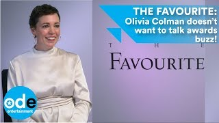 THE FAVOURITE: Olivia Colman doesn't want to talk about awards buzz
