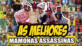MAMONAS ASSASSINAS - AS MELHORES