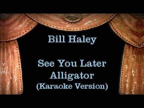 Bill Haley - See You Later Alligator - Lyrics (Karaoke Version)