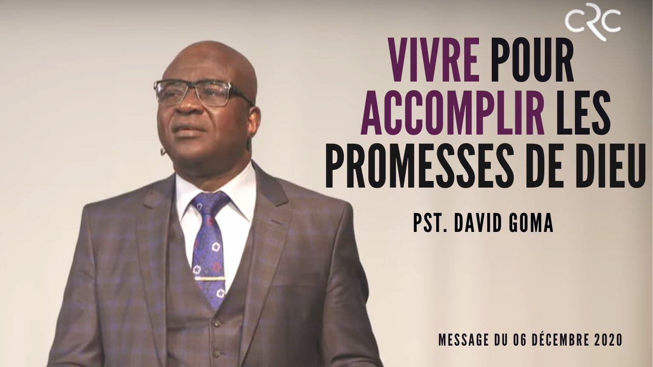 Vivre pour accomplir les promesses de Dieu | Pst. David Goma [06 décembre 2020]