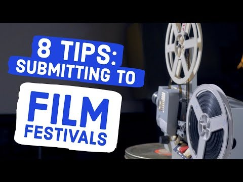 8 Tips For Submitting To Film Festivals: Inside Info From Festival Directors