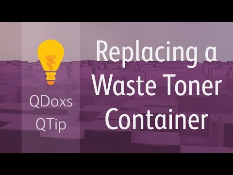 Replacing a Waste Toner Container, QDoxs QTip!