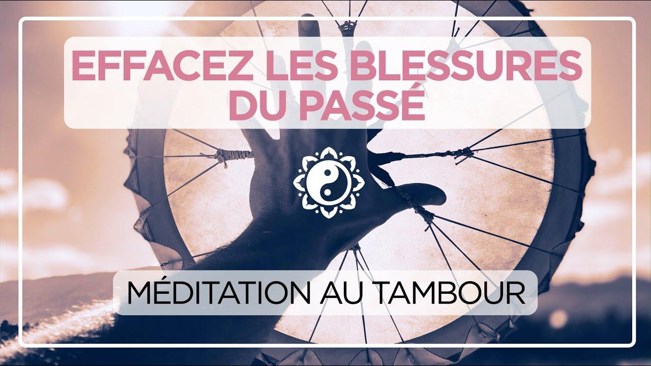 EFFACEZ LES BLESSURES DU PASSÉ  🎧🔷 méditation au tambour