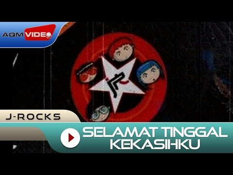 J-Rocks - Selamat tinggal kekasihku | Official Video