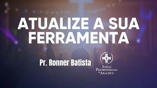 Culto de Jovens | Atualize a sua ferramenta | Pr. Ronner Batista