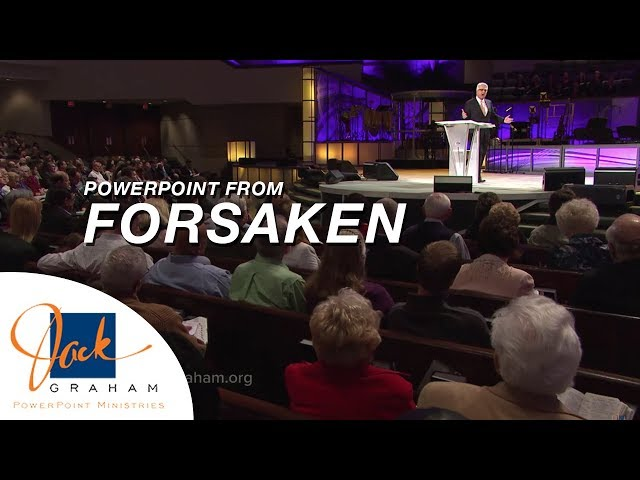 Powerpoint from: Forsaken | PowerPoint Ministries with Dr. Jack Graham