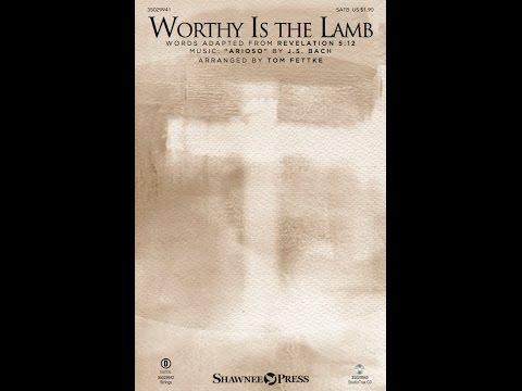 WORTHY IS THE LAMB - J.S. Bach/arr. Tom Fettke