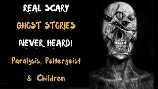 6 Real Ghost Stories Scary | (true poltergeist, Paralysis, Kids)