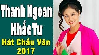 Thanh Ngoan - Khắc Tư | Những Bài Hát Chầu Văn Hay Nhất 2017