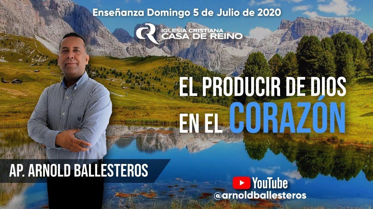 El PRODUCIR de DIOS en el CORAZÓN | Ap. Arnold Ballesteros - 05/07/2020