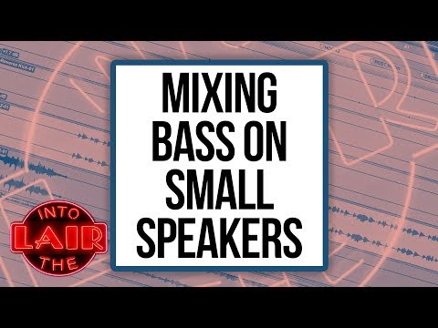 Mixing Bass For Small Speakers – Into The Lair #217