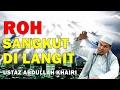 Ceramah Ustaz Abdullah Khairi Terbaru - Punca ROH Tersangkut Di Langit