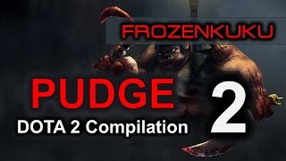 DOTA 2 Pudge | Compilation Volume 2 (Frozenkuku)