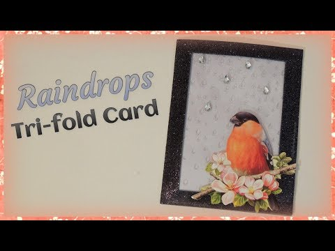 Raindrops Tri-fold Card ~ ft. European Papercrafts Easy 3D Topper
