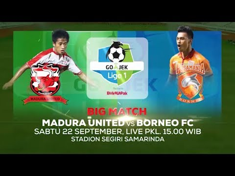 Big Match! Madura United vs Borneo FC - 22 September 2018