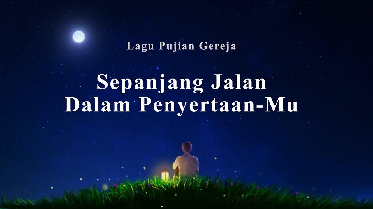 Lagu Rohani Kristen Terbaru 2019 - Sepanjang Jalan Dalam Penyertaan-Mu