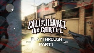 Call of Juarez: The Cartel - Playthrough part 1 - 1080p 60fps - No commentary