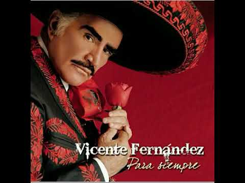 "Vicente Fernández ""para siempre"" disco completo"