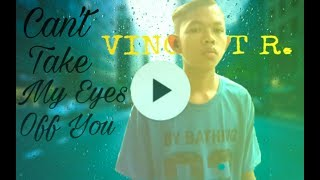 Can't Take My Eyes Off You |  Cover  Vincent R.