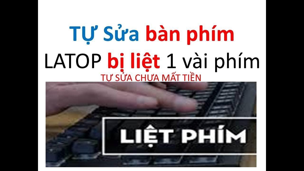 Sửa bàn phím laptop bị liệt một số phím tại nhà miễn Phí