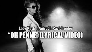 Oh Penne : The Original Lyrics | Anirudh Ravichander | Lady Kash | Tamil Song Lyrics