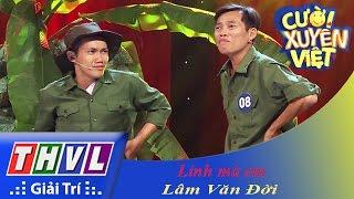 THVL | Cười xuyên Việt 2015 - Tập 9 | Vòng chung kết 7: Lính mà em - Lâm Văn Đời