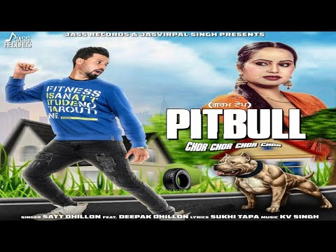 Pitbull| (Full Song) | Satt Dhillon Ft. Deepak Dhillon| New Punjabi Songs 2018