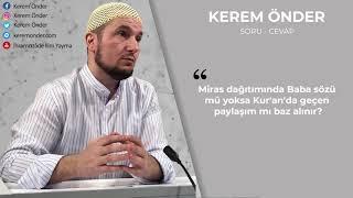 Miras dağıtımında babanın vasiyeti mi yoksa Kur& 39 an& 39 daki pay mı baz alınır Kerem Önder