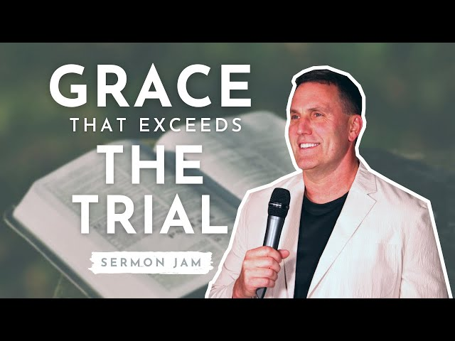 Grace That Exceeds the Trial (SERMON JAM)