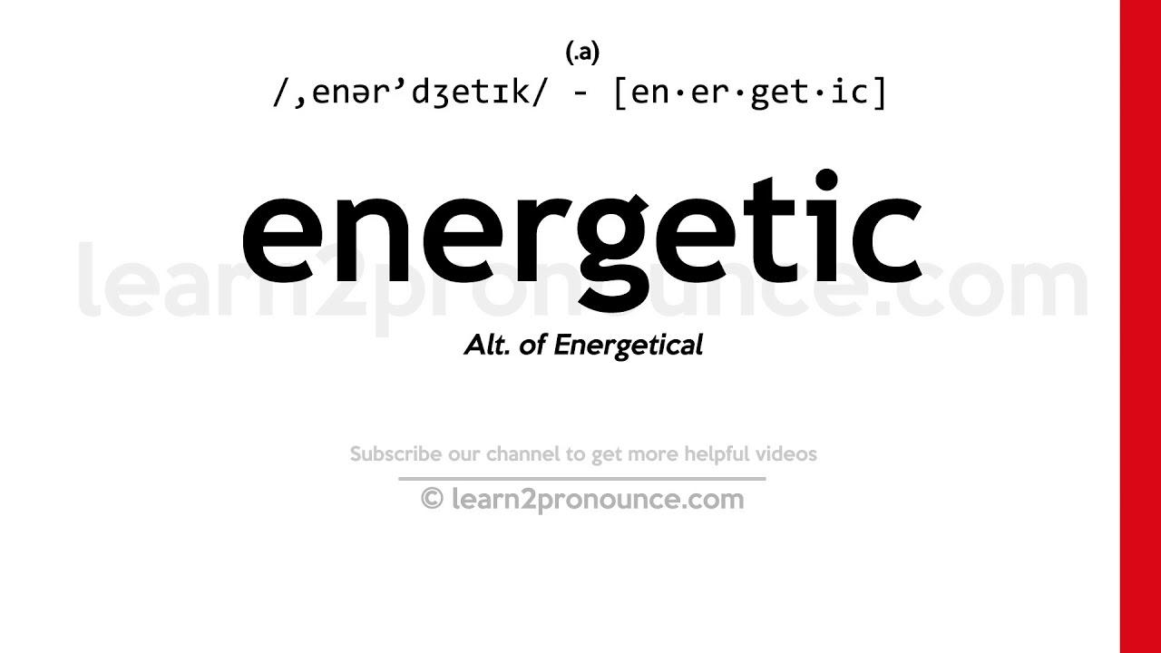 Pronunciation of Energetic  Definition of Energetic
